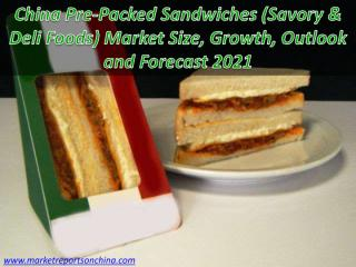 China Pre-Packed Sandwiches (Savory Deli_Foods) Market Size Growth Outlook and Forecast 2021.PDF