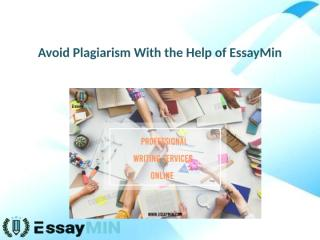 Get Services of Plagiarism Removal Company EssayMin, That Help You in Avoid Plagiarism.pptx