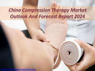 China Compression Therapy Market Outlook and Forecast Report 2024.PDF